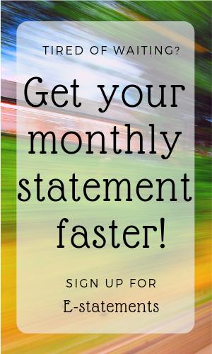 Get your statements faster! Sign up for E-Statements